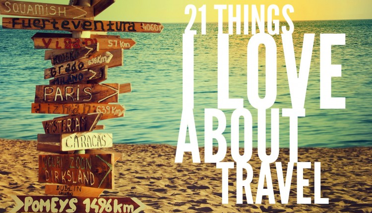 21 Things I LOVE About Travel